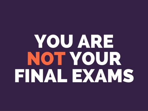 YOU ARE NOT YOUR FINAL EXAMS
